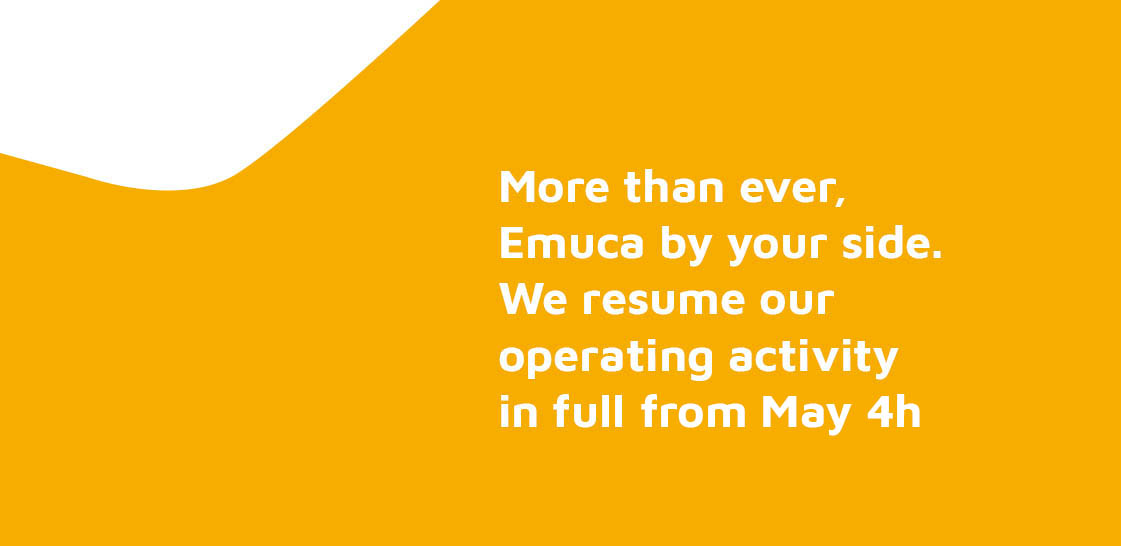More than ever, Emuca by your side. We resume our operating activity in full from  next Monday, May 4th.